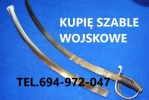 KUPIĘ SZABLE,BAGNETY,KORDZIKI WOJSKOWE TELEFON 694972047